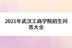 2021年武汉工商学院招生问答大全